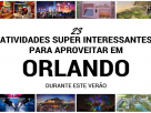 23 atividades super interessantes que você poderá aproveitar em Orlando durante