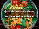 Opções de alimentação saudável no Universal Orlando Resort