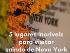 5 lugares incríveis para visitar saindo de Nova York