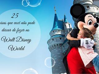 25 coisas que você não pode deixar de fazer no Walt Disney World
