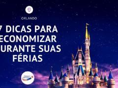 7 Dicas para economizar dinheiro durante suas férias em Orlando
