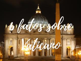 6 fatos sobre a Cidade do Vaticano