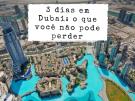 3 dias em Dubai: o que você não pode perder